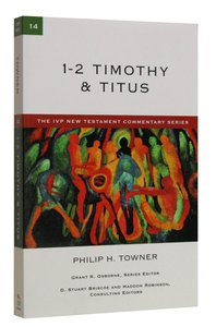 Ivp Ntc: 1-2 Timothy & Titus (Ivp New Testament Commentary Series)