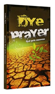 Prayer That Gets Answers: Learning the Secrets of Effective Prayer