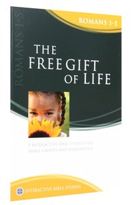 The Free Gift of Life (Romans 1-5) (Interactive Bible Study Series)