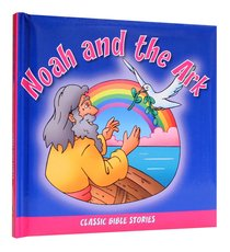 Noah and the Ark (#02 in Classic Bible Stories Series)