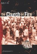 Church on Fire, the - Acts 1-14 (13 Sessions) (Words Of Faith Series) Paperback