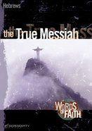 True Messiah, the - Hebrews (13 Sessions) (Words Of Faith Series) Paperback