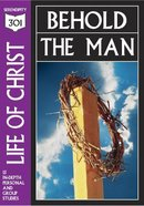 Life of Christ - Behold the Man (301 Series) Paperback