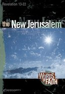 New Jerusalem, the - Revelation 13-22 (13 Sessions) (Words Of Faith Series) Paperback