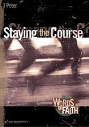 Staying the Course - 1 Peter (10 Sessions) (Words Of Faith Series) Paperback