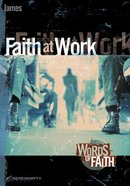 Faith At Work - James (12 Sessions) (Words Of Faith Series) Paperback