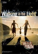 Walking in the Light - 1 John (11 Sessions) (Words Of Faith Series) Paperback