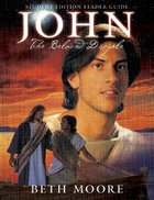 John : The Beloved Disciple (Student Edition) (Leader Guide) (Beth Moore Bible Study Series)
