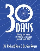30 Days: Turning the Hearts of Parents & Teenagers Toward Each Other Paperback