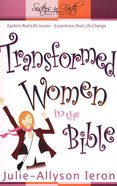 Transformed Women in the Bible (Sisters In Faith Bible Studies Series) Paperback