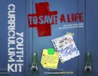 Youth Curriculum Kit (To Save A Life Series)