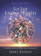 Impact Your World: To the Ends of the Earth (Member Book) Paperback