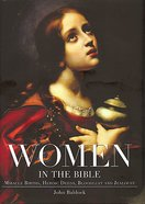 Women in the Bible: Miracle Births, Heroic Deeds, Bloodlust and Jealousy Hardback