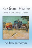 Far From Home Poems of Faith, Grief and Gladness Paperback