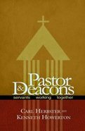 Pastors and Deacons: Servants Working Together Paperback