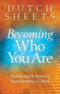 Becoming Who You Are: Embracing the Power of Your Identity in Christ (Originally Titled Roll Away Your Stone)