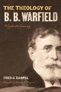 The Theology of B. B. Warfield