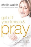 Get Off Your Knees and Pray Paperback