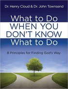 What to Do When You Don't Know What to Do: 8 Principles For Finding God's Way Hardback