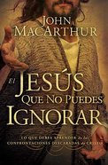 El Jesus Que No Puedes Ignorar (The Jesus You Can't Ignore) Paperback