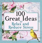 100 Great Ideas to Relax and Reduce Stress Paperback