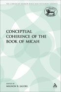 Conceptual Coherence of the Book of Micah (Library Of Hebrew Bible/old Testament Studies Series) Paperback