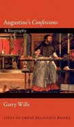 Augustine's Confessions: A Biography Hardback