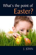 What's the Point of Easter?