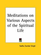 Meditations on Various Aspects of the Spiritual Life