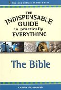 The Bible (The Indispensable Guide To Practically Everything Series)