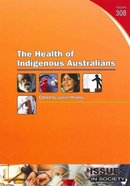 Health of Indigenous Australians (#308 in Issues In Society Series)