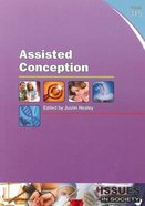 Assisted Conception (#315 in Issues In Society Series)