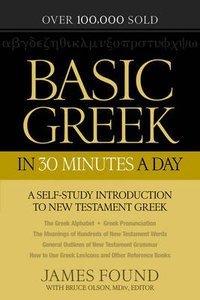 Basic Greek in 30 Minutes a Day: A Self-Study Introduction to New Testament Greek