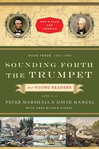 Founding Forth the Trumpet (1837-1860) (#03 in Discovering Gods Plan For America Series)
