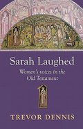 Sarah Laughed: Women's Voices in the Old Testament Paperback