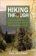 Hiking Through: One Man's Journey to Peace and Freedom on the Appalachian Trail Paperback