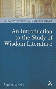An Introduction to the Study of Wisdom Literature (T&t Clark Approaches To Biblical Studies Series)