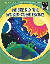 Where Did the World Come From? (Arch Books Series)