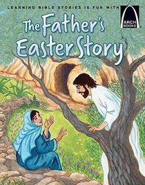 The Fathers Easter Story (Arch Books Series)