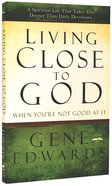 Living Close to God (When You'Re Not Good At It) Paperback
