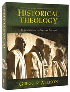 Historical Theology: An Introduction to Christian Theology Hardback