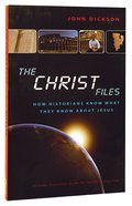 The Christ Files: How Historians Know What They Know About Jesus Paperback