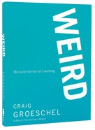 Weird: Because Normal Isn't Working Paperback