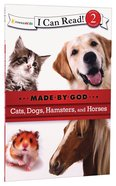 Cats, Dogs, Hamsters, and Horses (I Can Read!2/made By God Series)