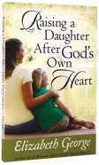 Raising a Daughter After God's Own Heart Paperback