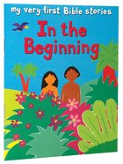 In the Beginning (My Very First Bible Stories Series) Paperback