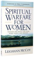 Spiritual Warfare For Women: Winning the Battle For Your Home, Family, and Friends Paperback