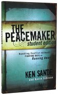 The Peacemaker: Handling Conflict Without Fighting Back Or Running Away (Student Edition) Paperback