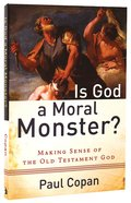 Is God a Moral Monster?: Making Sense of the Old Testament God Paperback