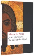 Jesus Christ and the Life of the Mind Hardback